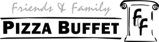 mark for FRIENDS & FAMILY PIZZA BUFFET F & F, trademark #78930011
