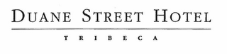 mark for DUANE STREET HOTEL TRIBECA, trademark #78930163