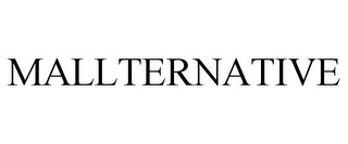 mark for MALLTERNATIVE, trademark #78930175