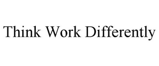 mark for THINK WORK DIFFERENTLY, trademark #78931091