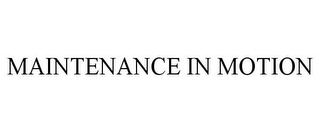 mark for MAINTENANCE IN MOTION, trademark #78931191