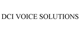 mark for DCI VOICE SOLUTIONS, trademark #78931981