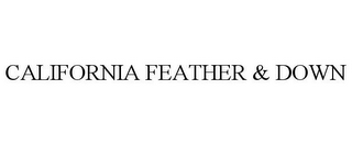 mark for CALIFORNIA FEATHER & DOWN, trademark #78932080