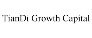 mark for TIANDI GROWTH CAPITAL, trademark #78932171