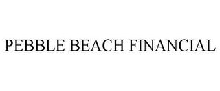 mark for PEBBLE BEACH FINANCIAL, trademark #78932253