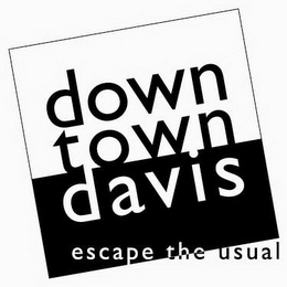 mark for DOWN TOWN DAVIS ESCAPE THE USUAL, trademark #78932428