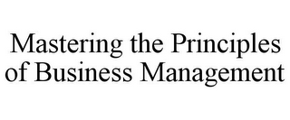 mark for MASTERING THE PRINCIPLES OF BUSINESS MANAGEMENT, trademark #78933255