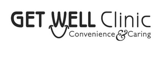mark for GET WELL CLINIC CONVENIENCE & CARING, trademark #78934031