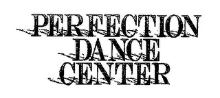mark for PERFECTION DANCE CENTER, trademark #78934689