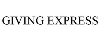 mark for GIVING EXPRESS, trademark #78935678