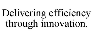 mark for DELIVERING EFFICIENCY THROUGH INNOVATION., trademark #78936467