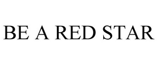 mark for BE A RED STAR, trademark #78936640