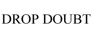 mark for DROP DOUBT, trademark #78936681