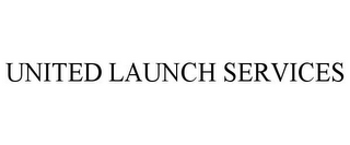 mark for UNITED LAUNCH SERVICES, trademark #78936778