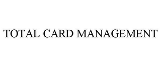 mark for TOTAL CARD MANAGEMENT, trademark #78937810
