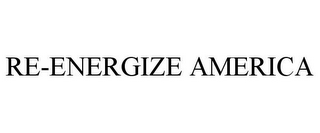 mark for RE-ENERGIZE AMERICA, trademark #78938973