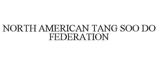 mark for NORTH AMERICAN TANG SOO DO FEDERATION, trademark #78939039