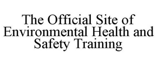mark for THE OFFICIAL SITE OF ENVIRONMENTAL HEALTH AND SAFETY TRAINING, trademark #78939604