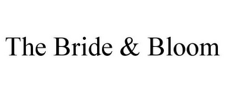 mark for THE BRIDE & BLOOM, trademark #78939796