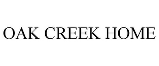 mark for OAK CREEK HOME, trademark #78940904
