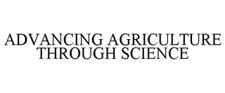 mark for ADVANCING AGRICULTURE THROUGH SCIENCE, trademark #78941073