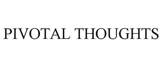 mark for PIVOTAL THOUGHTS, trademark #78943812