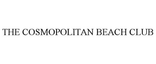 mark for THE COSMOPOLITAN BEACH CLUB, trademark #78946726