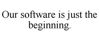 mark for OUR SOFTWARE IS JUST THE BEGINNING., trademark #78949128