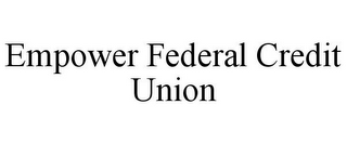 mark for EMPOWER FEDERAL CREDIT UNION, trademark #78950139
