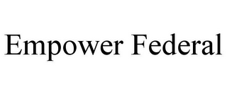 mark for EMPOWER FEDERAL, trademark #78950160