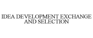 mark for IDEA DEVELOPMENT EXCHANGE AND SELECTION, trademark #78950367