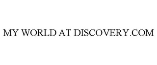 mark for MY WORLD AT DISCOVERY.COM, trademark #78951340