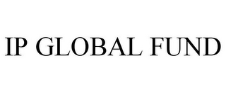 mark for IP GLOBAL FUND, trademark #78953186
