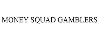 mark for MONEY SQUAD GAMBLERS, trademark #78954900