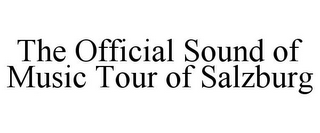 mark for THE OFFICIAL SOUND OF MUSIC TOUR OF SALZBURG, trademark #78955222
