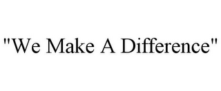 "mark for ""WE MAKE A DIFFERENCE"", trademark #78957075"