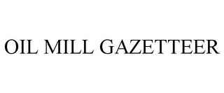 mark for OIL MILL GAZETTEER, trademark #78957286