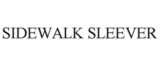 mark for SIDEWALK SLEEVER, trademark #78958743