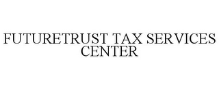 mark for FUTURETRUST TAX SERVICES CENTER, trademark #78959842