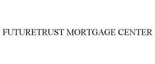 mark for FUTURETRUST MORTGAGE CENTER, trademark #78959851