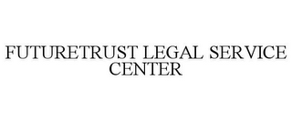 mark for FUTURETRUST LEGAL SERVICE CENTER, trademark #78959866