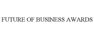 mark for FUTURE OF BUSINESS AWARDS, trademark #78960391