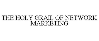 mark for THE HOLY GRAIL OF NETWORK MARKETING, trademark #78960419