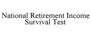 mark for NATIONAL RETIREMENT INCOME SURVIVAL TEST, trademark #78961743