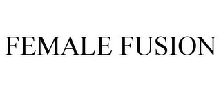 mark for FEMALE FUSION, trademark #78964848