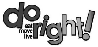 mark for DO RIGHT! EAT MOVE LIVE, trademark #78965873