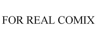 mark for FOR REAL COMIX, trademark #78966040