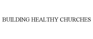 mark for BUILDING HEALTHY CHURCHES, trademark #78966411