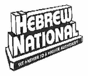 mark for HEBREW NATIONAL WE ANSWER TO A HIGHER AUTHORITY, trademark #78970427