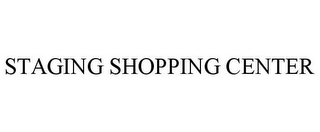 mark for STAGING SHOPPING CENTER, trademark #78971826